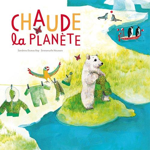 Chaude la planète ! Album – 17 février 2017 Sandrine Dumas-Roy Emmanuelle Houssais Ricochet 2352631947