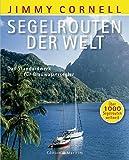 : Segelrouten der Welt: Das Standardwerk für Blauwassersegler. Über 1000 Segelrouten weltweit
