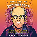 They Call Me Supermensch: A Backstage Pass to the Amazing Worlds of Film, Food, and Rock'n'Roll Audiobook by Shep Gordon Narrated by Shep Gordon