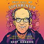 They Call Me Supermensch: A Backstage Pass to the Amazing Worlds of Film, Food, and Rock'n'Roll | Shep Gordon