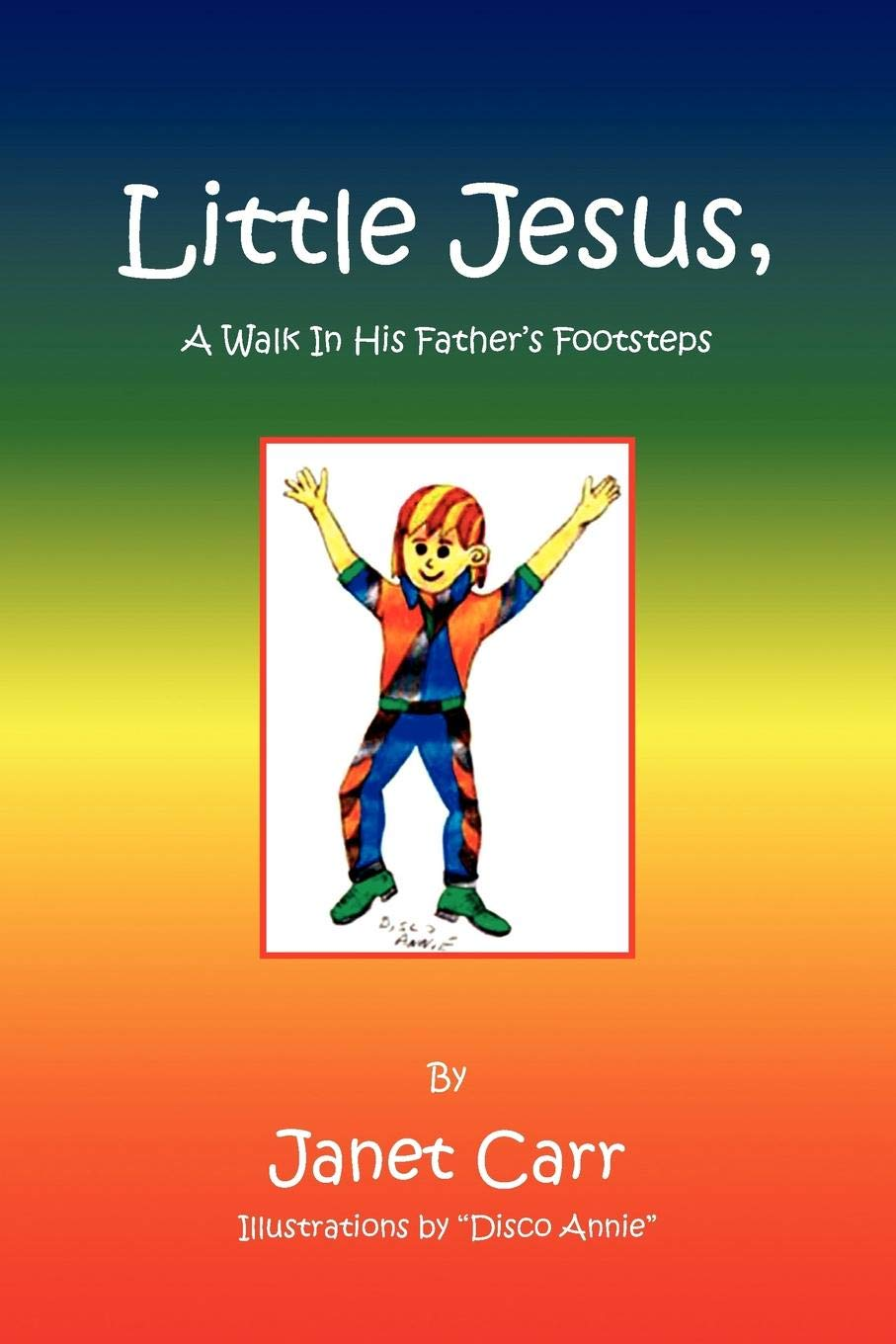 Little Jesus, A Walk In His Father's Footsteps: A Walk in His Father's Footstep pdf epub