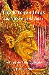 The Kitchen Imps and Other Dark Tales (Fire-Side Tales Collection Book 1)