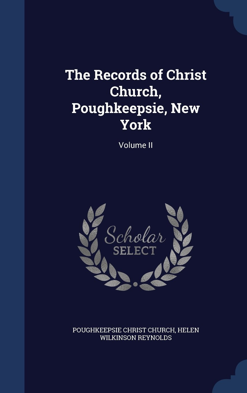 Download The Records of Christ Church, Poughkeepsie, New York: Volume II pdf
