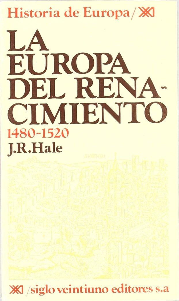 La Europa del Renacimiento. 1480-1520 Historia de Europa: Amazon.es: Hale, J. R., Lara, Diego, García Cotarelo, Ramón: Libros