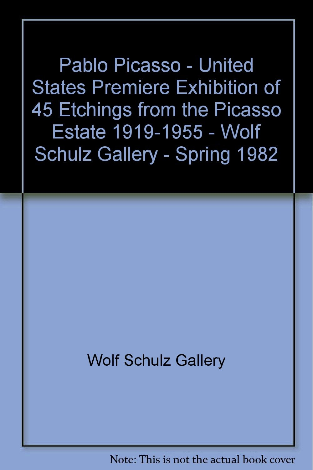 pablo picasso united states premiere exhibition of 45 etchings from the picasso estate 1919 1955 wolf schulz gallery spring 1982