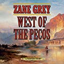 West of the Pecos: A Western Story Audiobook by Zane Grey Narrated by Eric G. Dove