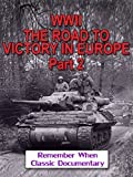 WWII - The Road To Victory In Europe - Part 2