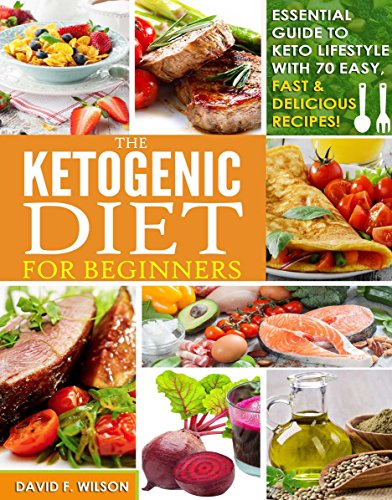 Ketogenic Diet: Beginners Guide to Keto Lifestyle with 70 Easy, Fast & Delicious Recipes- Automatically Reduce Hunger, Burn Excess Body Fat, Make Heart Healthier, and Naturally Lower Your Blood (Excess Fat)