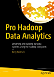 Pro Hadoop Data Analytics: Designing and Building Big Data Systems using the Hadoop Ecosystem