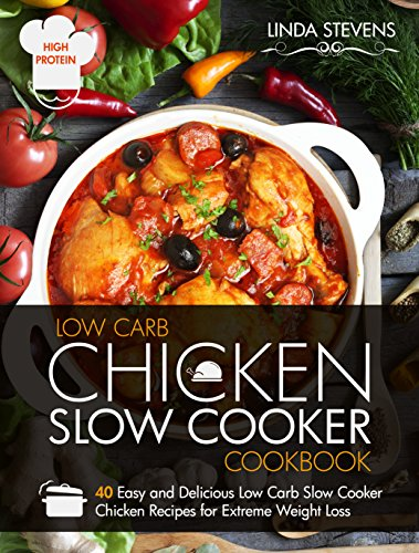 Low Carb Chicken Slow Cooker Cookbook 40 Easy And Delicious Low