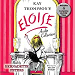 The Eloise Audio Collection: Four Complete Eloise Tales: Eloise, Eloise in Paris, Eloise at Christmas Time and Eloise in Moscow | Kay Thompson