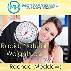 Rapid, Natural Weight Loss Now with Hypnosis, Meditation, and Positive Affirmations