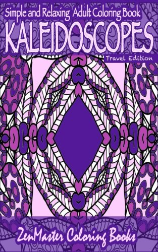 Read Online Kaleidoscopes for Beginners Travel Edition: Easy and relaxing kaleidoscope coloring designs for stress relief PDF