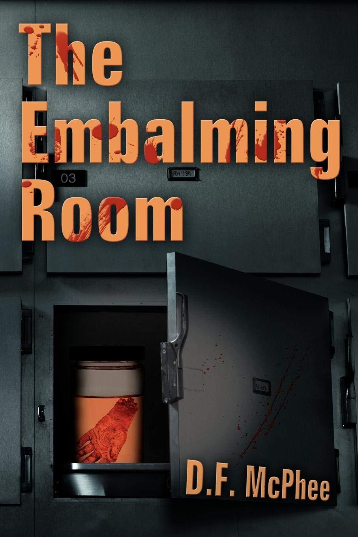 The Embalming Room: D F  McPhee: 9781469170756: Amazon com