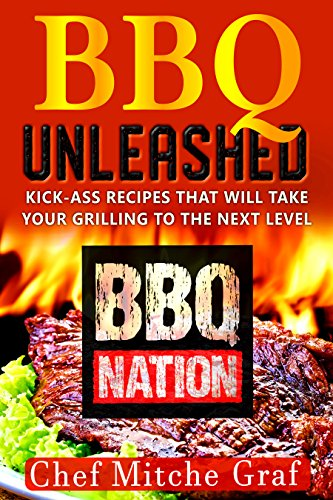 BBQ UNLEASHED: Kick-Ass Recipes That Will Take Your Grilling To The Next Level by Mitche Graf