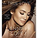 True Love Audiobook by Jennifer Lopez Narrated by Jennifer Lopez