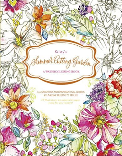 Kristys Summer Cutting Garden: A Watercoloring Book (Kristy S Cutting Garden)