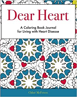 Amazon Dear Heart A Coloring Book Journal For Living With Disease 9781543003871 Chloe McFeters Stephen T Vessels Books