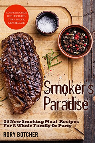 Smoker's Paradise: 25 New Smoking Meat Recipes For A Whole Family Or Party (Rory's Meat Kitchen) by [Botcher, Rory]