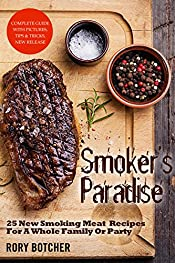 Smoker's Paradise: 25 New Smoking Meat Recipes For A Whole Family Or Party (Rory's Meat Kitchen)