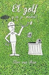 El golf y su ¡p... madre! (Spanish Edition)