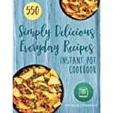 Instant Pot Cookbook: 550 Simply Delicious Everyday Recipes for Your Instant Pot Pressure Cooker