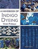 A Handbook of Indigo Dyeing, Vivien Prideaux, 1844487679