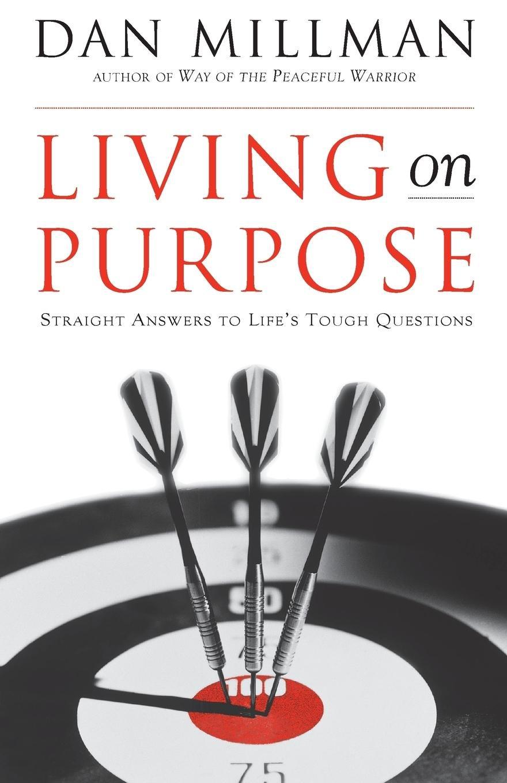 Living On Purpose: Straight Answers To Universal Questions: Dan Millman:  9781577311324: Amazon: Books