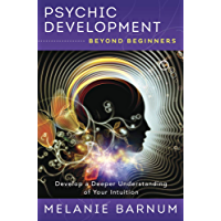 Psychic Development Beyond Beginners: Develop a Deeper Understanding of Your Intuition
