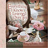 img - for Everything I Know I Learned Over Tea (Barnes, Emilie) book / textbook / text book