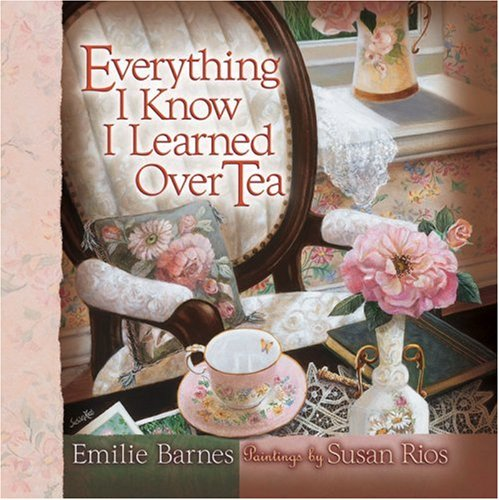 Everything I Know I Learned Over Tea (Barnes, Emilie)