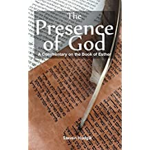 The Presence of God: A Commentary On Esther: Purim - Our God Is a Saving God (MTA Quick Commentaries Book 2)