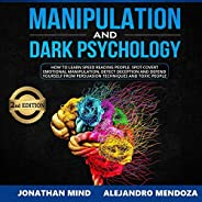 Manipulation and Dark Psychology: 2nd Edition: How to Learn Speed Reading People, Spot Covert Emotional Manipu