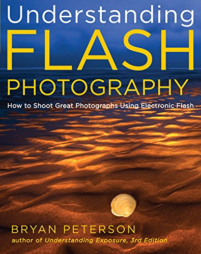 Understanding Flash Photography: How to Shoot Great Photographs Using Electronic Flash (Flash Books Guide Peterson)