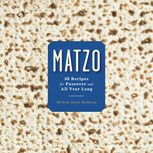Matzo: 35 Recipes for Passover and All Year Long by Michele Streit Heilbrun, David Kirschner