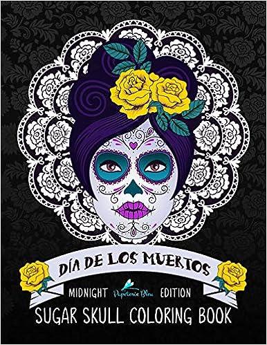 Dia De Los Muertos Sugar Skull Coloring Book: Midnight ...
