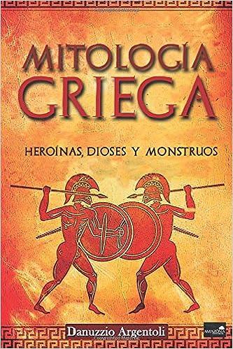 Mitología Griega: Heroínas, Dioses y Monstruos: Amazon.es: Danuzzio Argentoli: Libros