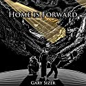 Home Is Forward: Hiking and Travel Adventures from Around the World Audiobook by Gary Sizer Narrated by Gary Sizer
