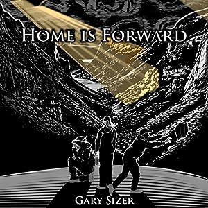 Home Is Forward: Hiking and Travel Adventures from Around the World Hörbuch von Gary Sizer Gesprochen von: Gary Sizer