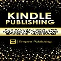 Kindle Publishing: How to Collect Leads, Gain Followers and Increase Your Revenue with Kindle Books! Audiobook by  Empire Publishing Narrated by Sean Householder