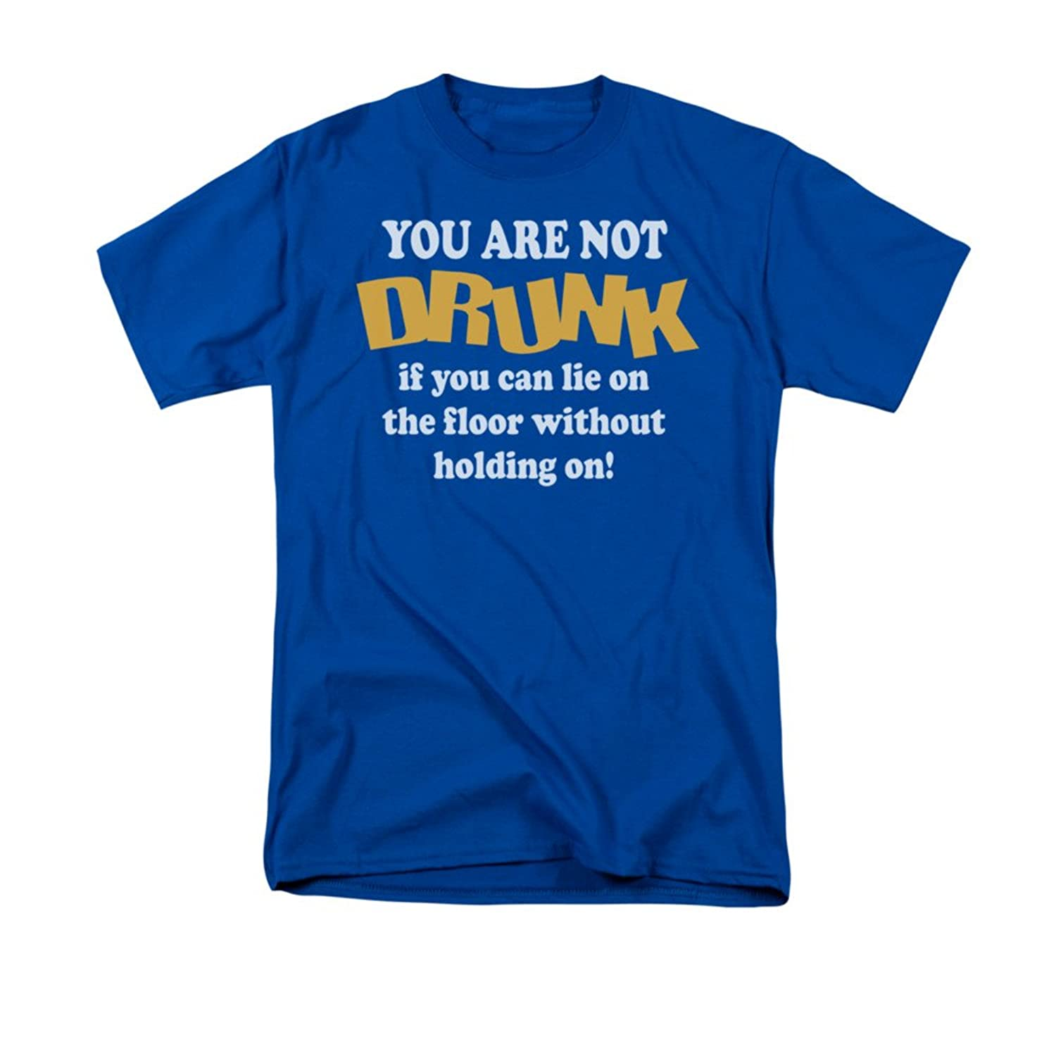 You Are Not Drunk If You Can Lie On The Floor Without Holding On! Adult T-Shirt