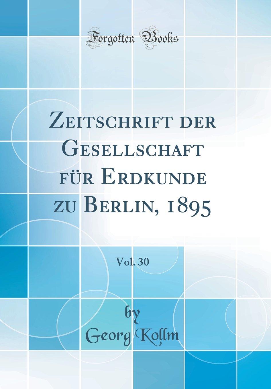 Download Zeitschrift Der Gesellschaft Für Erdkunde Zu Berlin, 1895, Vol. 30 (Classic Reprint) (German Edition) PDF