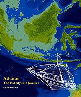 Atlantis the lost city is in java sea dhani irwanto amazon atlantis the lost city is in java sea by irwanto dhani publicscrutiny Images