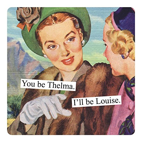 Anne Taintor Square Refrigerator Magnet - You Be Thelma. I'll Be Louise.