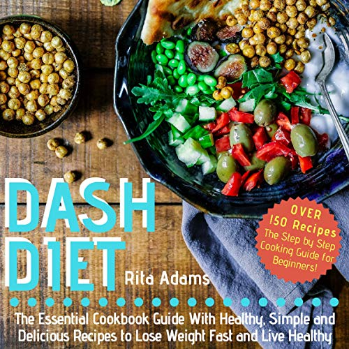 DASH Diet: The Essential Cookbook Guide with Healthy, Simple and Delicious Recipes to Lose Weight Fast and Live Healthy by Rita Adams