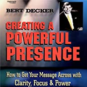 Creating a Powerful Presence | Bert Decker