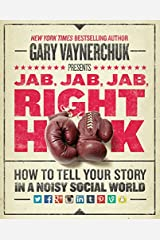 Jab, Jab, Jab, Right Hook: How to Tell Your Story in a Noisy Social World Hardcover