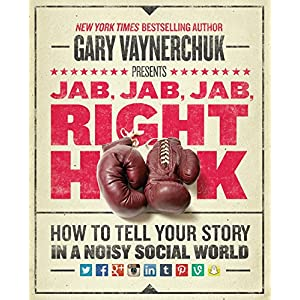 Ratings and reviews for Jab, Jab, Jab, Right Hook: How to Tell Your Story in a Noisy Social World
