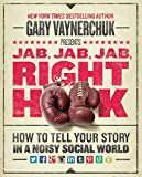 img - for Jab, Jab, Jab, Right Hook: How to Tell Your Story in a Noisy Social World book / textbook / text book