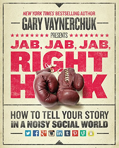 Jab; Jab; Jab; Right Hook: How to Tell Your Story in a Noisy Social World